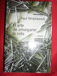 El arte de amargarse la vida de Paul Watzlawick